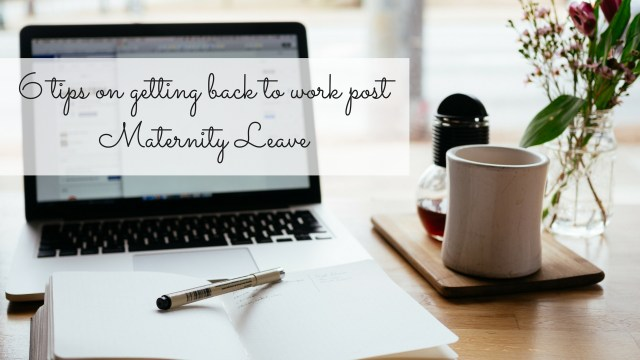 6 Tips on Getting Back to Work post Maternity Leave