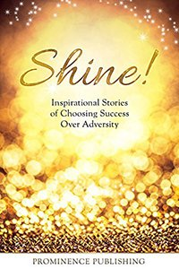 Shine! Inspirational Stories for choosing Success over Adversity. Lynn Williams. the Lifestyle Protecter