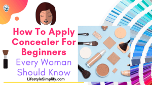 How To Apply Concealer For Beginners Every Woman Should Know