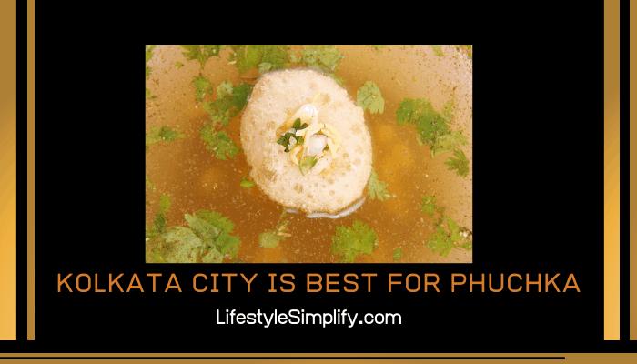 Kolkata City is Best for Phuchka