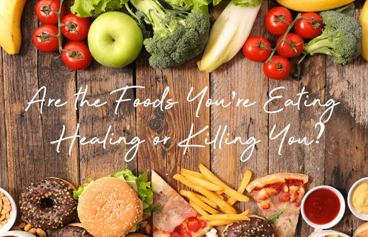 Are the Foods You're Eating Healing or Killing You? – Part 1: Calories and Fat