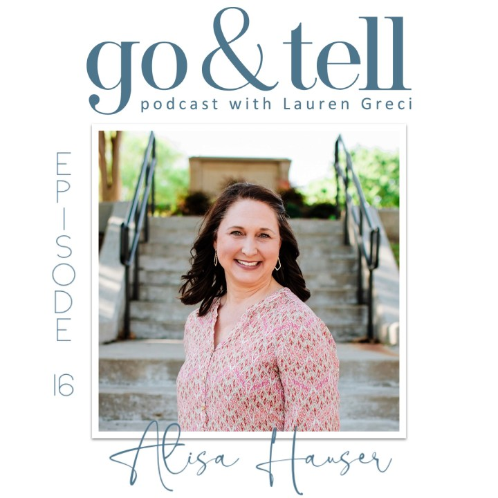 Go & Tell Podcast with Lauren Greci: Episode 16 with Alisa Hauser
