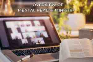 Overview of mental health ministry
