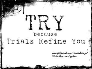 trials refine you
