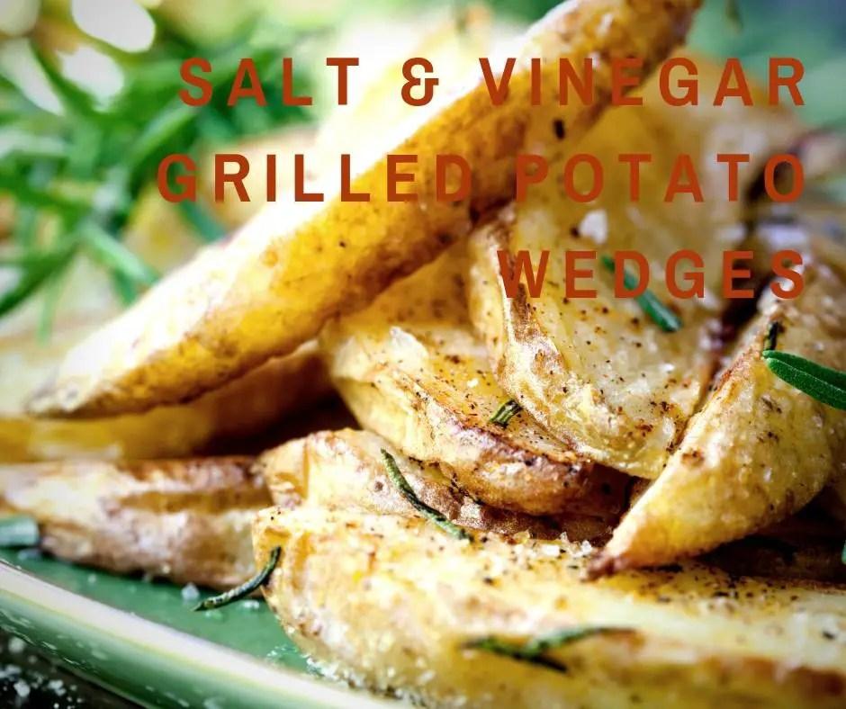 Salt & Vinegar Grilled Potato Wedges