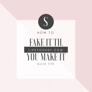 Fake it til you make it, lifestyle, beauty, professionally, fashion