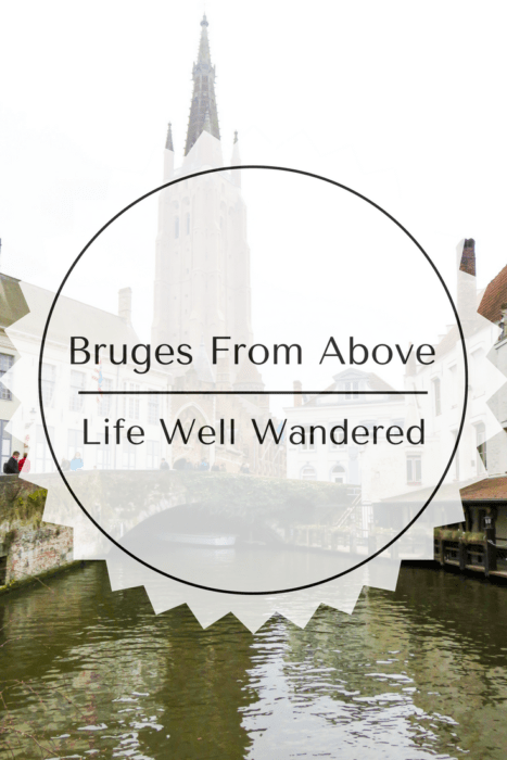 Bruges From Above: A Photo Journal