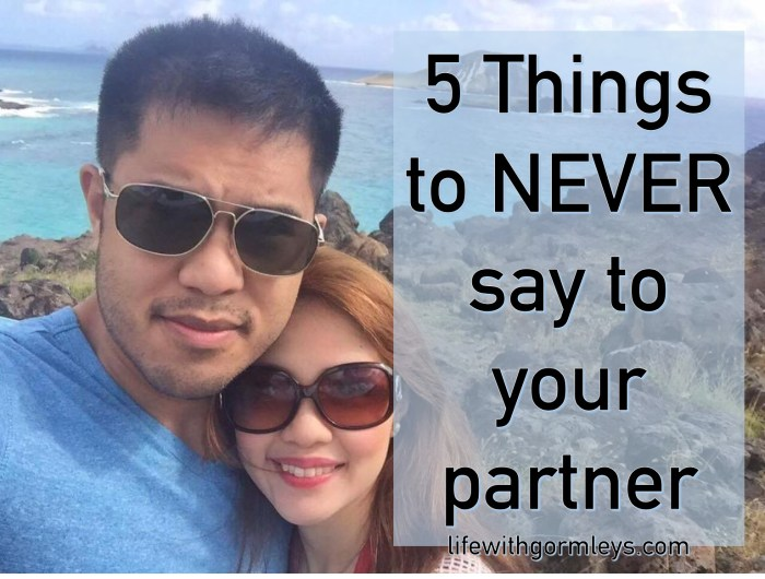 5 things to never say to your partner life with gormleys. Black Bedroom Furniture Sets. Home Design Ideas