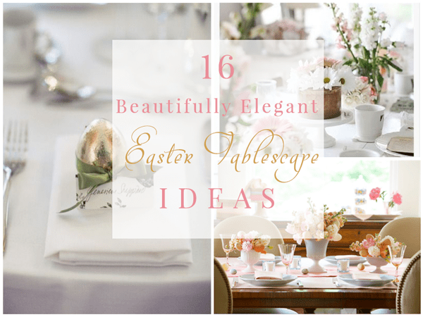 elegant easter tablescape ideas