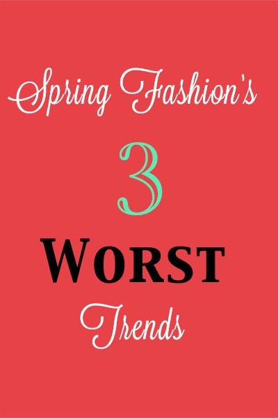 spring worst fashion trends