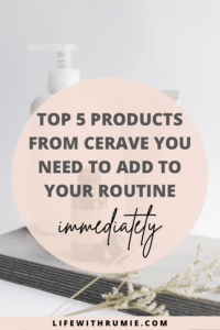 Cerave products you need for your oily skin immediately