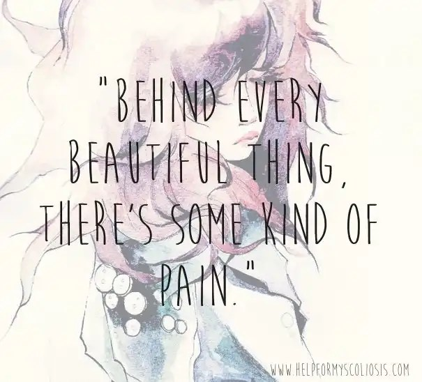 scoliosis-quote-behind-every-beautiful-thing-theres-some-kind-of-pain