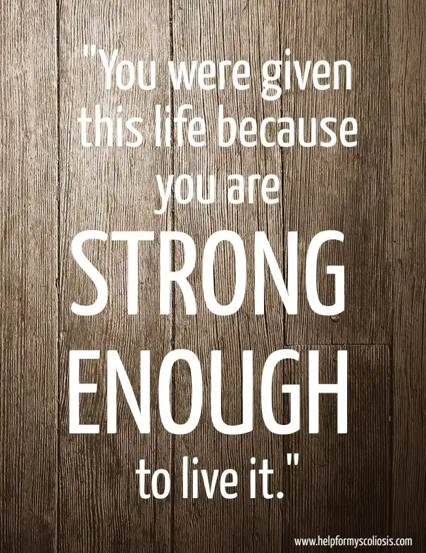scoliosis-quote-you-were-given-this-life-because-you-are-strong-enough-to-live-it