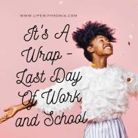 It's A Wrap – Last Day of Work and School