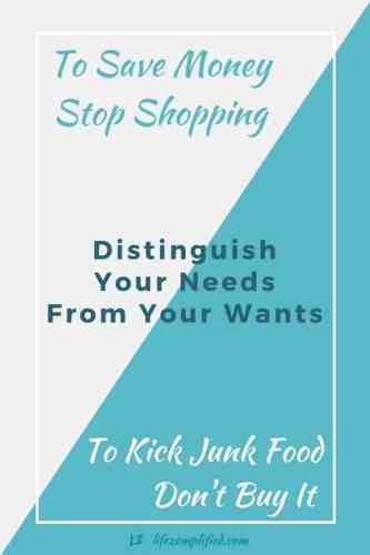 To Save Money Stop Shopping; To Kick Junk Food Don't Buy It