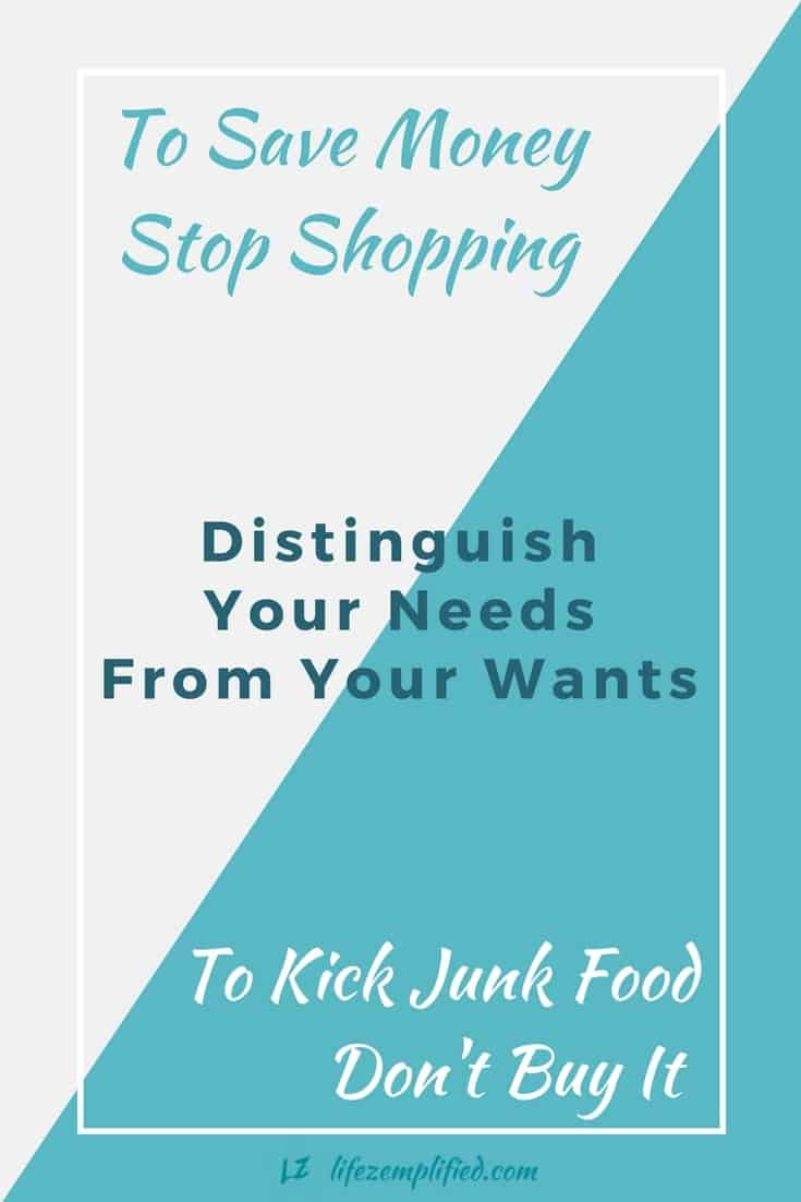 Financial freedom isn't found at the mall. To save money, stop shopping. And you won't lose weight eating chips and cookies. To kick junk food don't buy it.