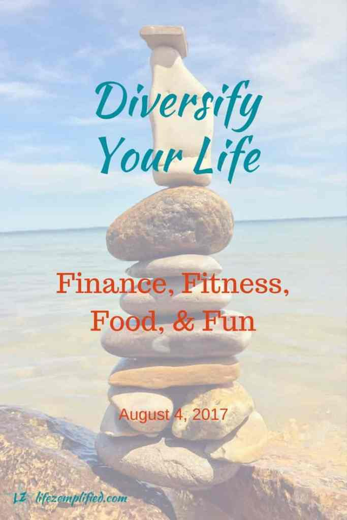 Diversify life - finances, fitness, food, and fun - for greater life balance and wellness
