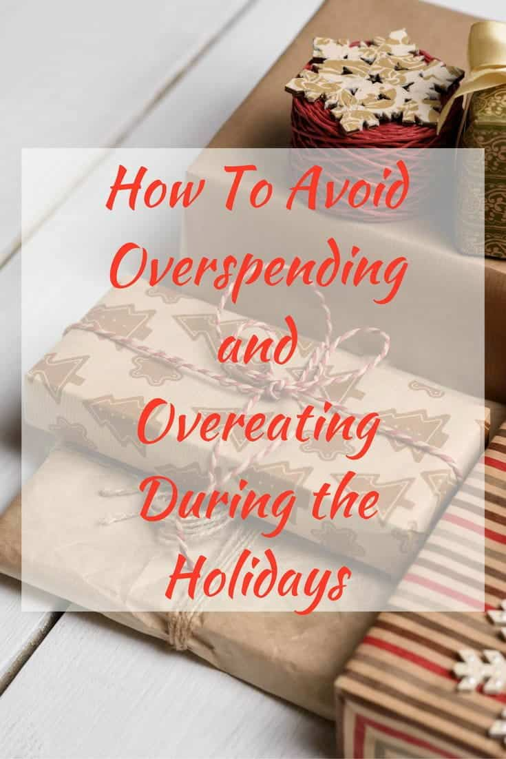 Tis the season filled with family, friends, and fun. Here's how to avoid overeating and overspending during the holidays while enjoying the festivities.