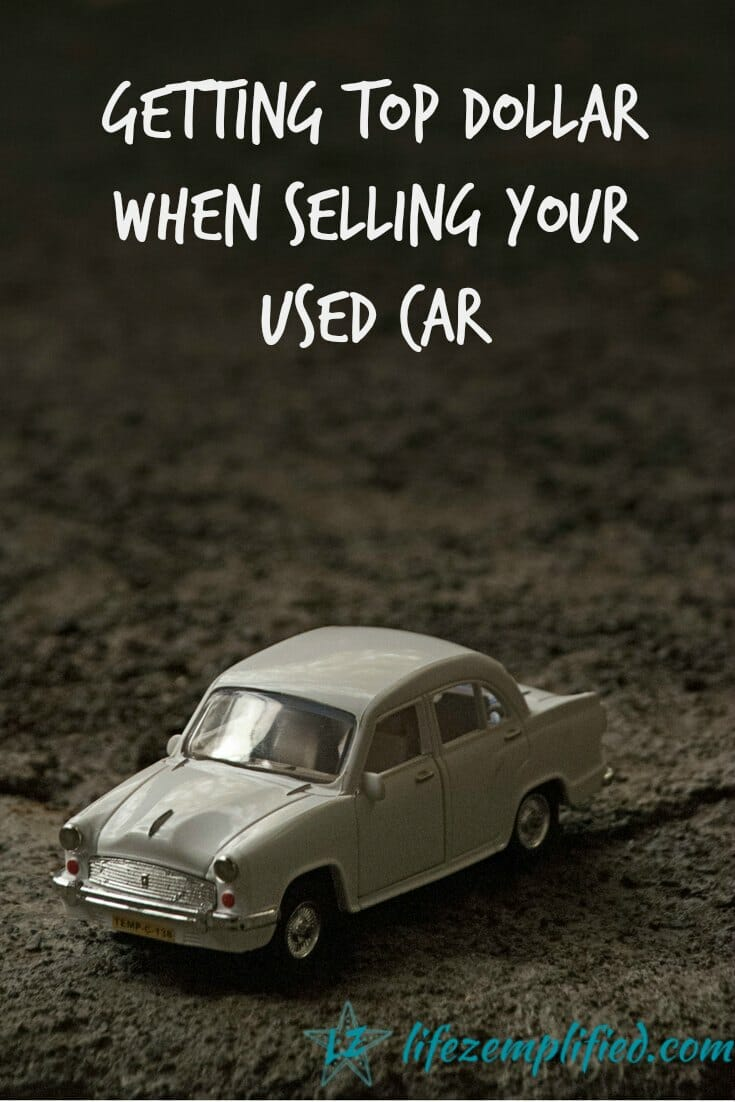 Getting Top Dollar When Selling Your Used Car (6 Easy Tips!)