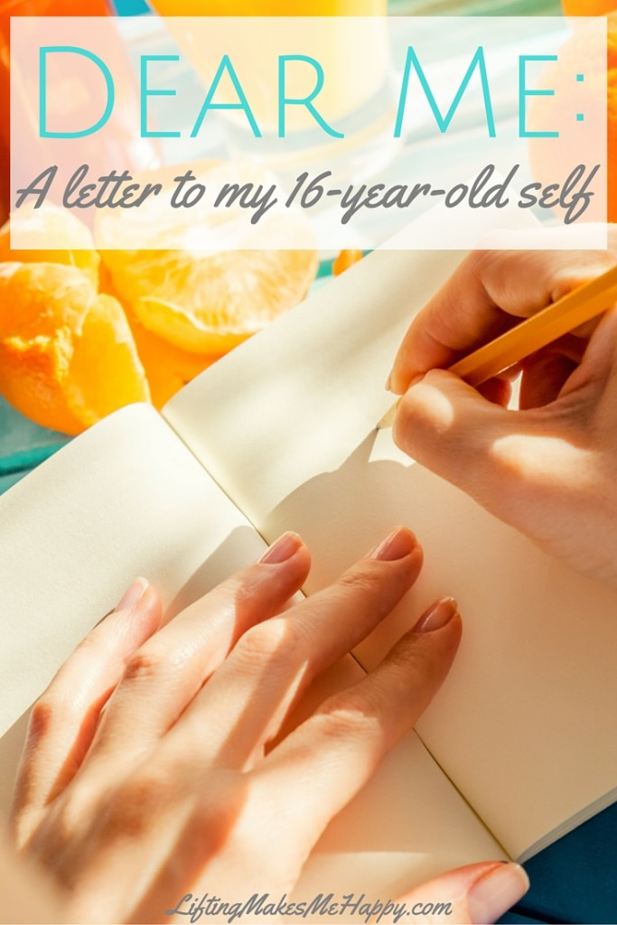 Dear Me: A letter to my 16-year-old self. This is very therapeutic!