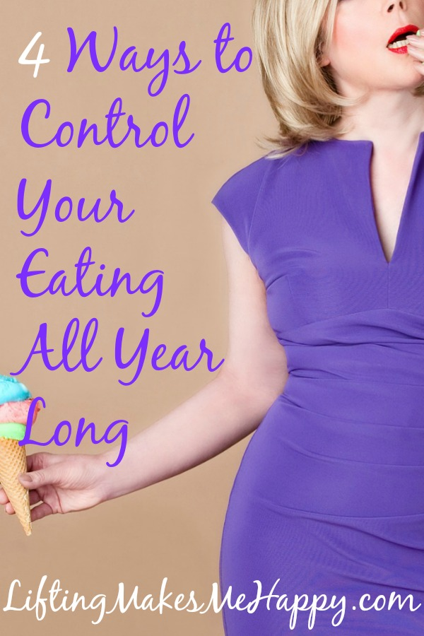 4 Ways to Control Your Eating All Year Long - via LiftingMakesMeHappy.com