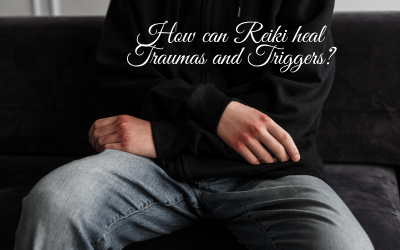 How can Reiki HEAL Traumas and Triggers?