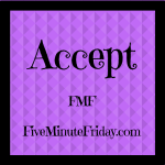 Accept (Five Minute Friday)