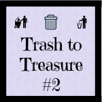 Trash to Treasures #2