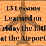 13 Lessons Learned on Friday the 13th at the Airport