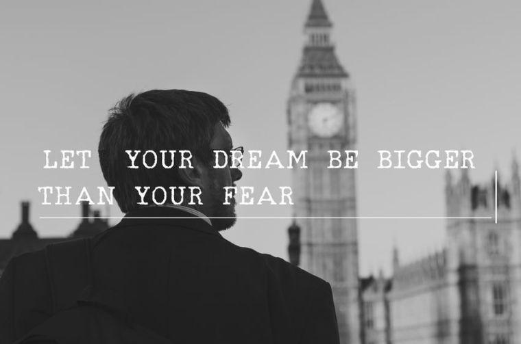 Let Your Dream Be Bigger Than Your Fear