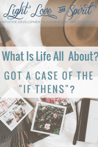 What Is Life All About? Do You Have A Case Of the If-Thens?