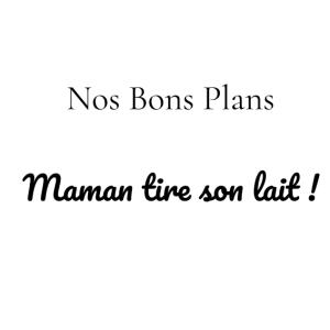 Nos Bons Plans : Maman tire son lait !