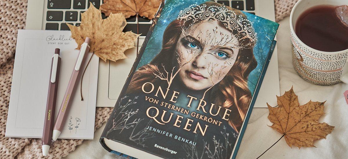 REZENSION: One True Queen  – Von Sternen gekrönt von Jennifer Benkau