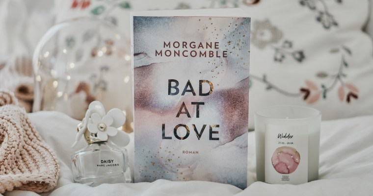 REZENSION: Bad At Love von Morgane Moncomble