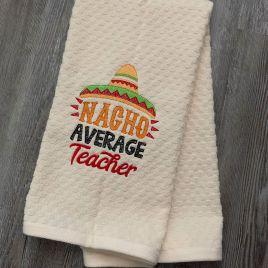 Nacho Average Teacher – 2 Sizes – Digital Embroidery Design