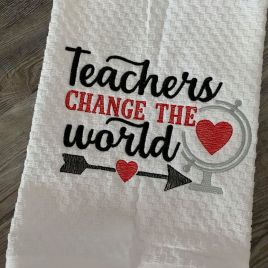 Teachers can change the world – 2 Sizes – Digital Embroidery Design