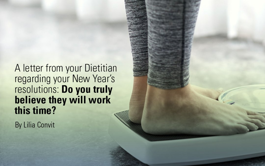 A letter from your Dietitian regarding your New Year's resolutions: Do you truly believe they will work this time?