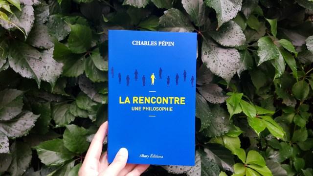 La Rencontre, une philosophie - Charles Pépin