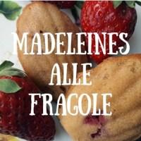 Madeleine di maggio alle fragole e limone: ricetta per iniziare bene il mese