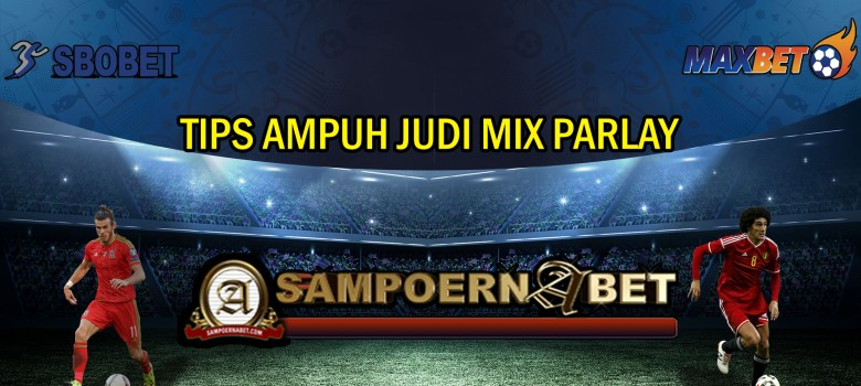TIPS AMPUH JUDI BOLA MIX PARLAY