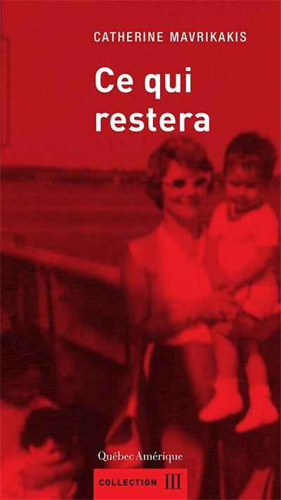 Couverture de Ce qui restera de Catherine Mavrikakis : une mère qui tient sa fille dans ses bras