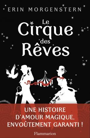 MORGENSTERN, Erin, Le Cirque des rêves, Paris, Flammarion, 2012 [2011], 504 p.