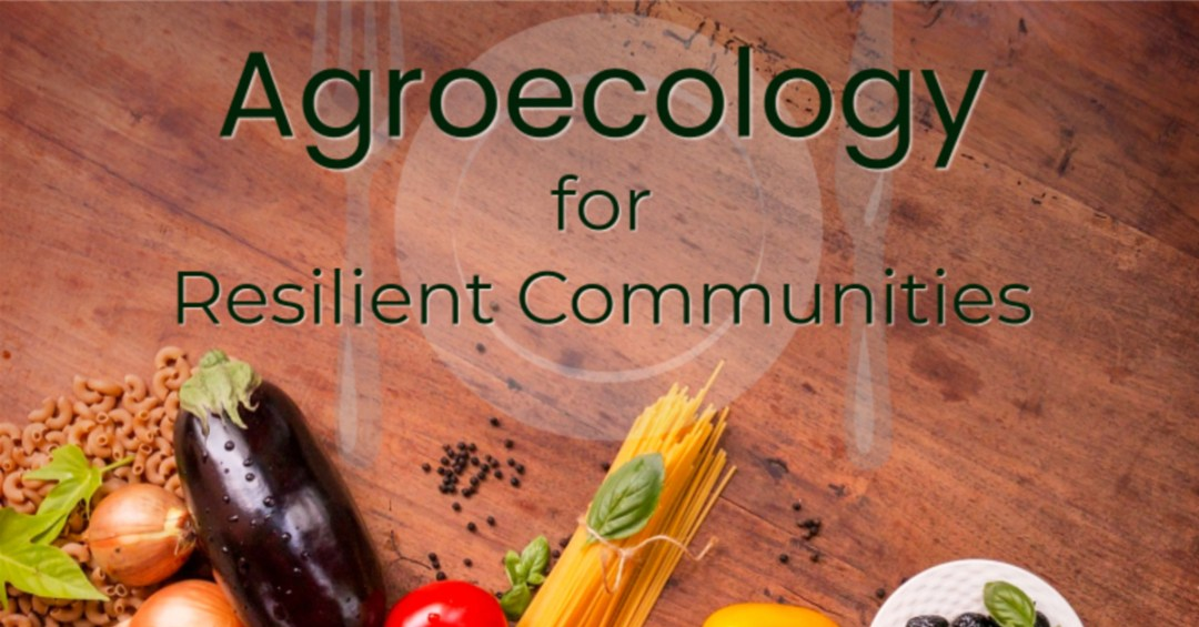 Agroecology for Resilient Communities