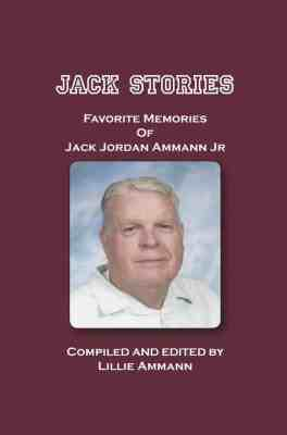 Jack Stories: Favorite Memories of Jack Jordan Ammann Jr.