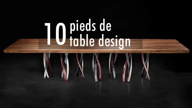 10 Pieds De Table Design Et Inspirants Lilm Inspiration