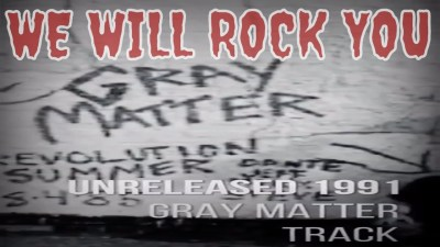 """Gray Matter """"We Will Rock You"""""""