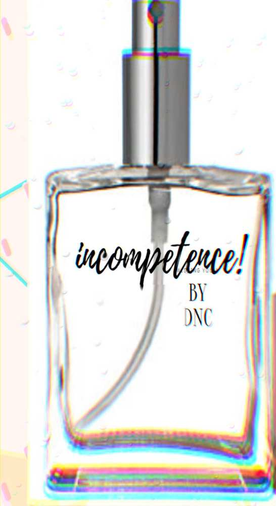 "if the Democrat Party had an official  cologne I imagine it would be called ""Incompetence by DNC """