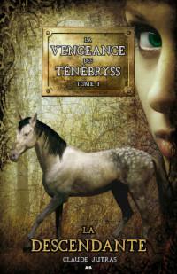 La vengeance des ténébryss, tome 1: La descendante