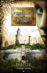 La vengeance des ténébryss, tome 3: Dulcie