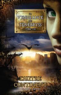 La vengeance des ténébryss, tome 7: L'autre continent